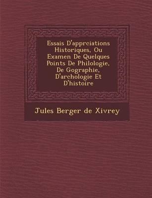 Essais D'Appr Ciations Historiques, Ou Examen de Quelques Points de Philologie, de G Ographie, D'Arch Ologie Et D'Histoire (Paperback)