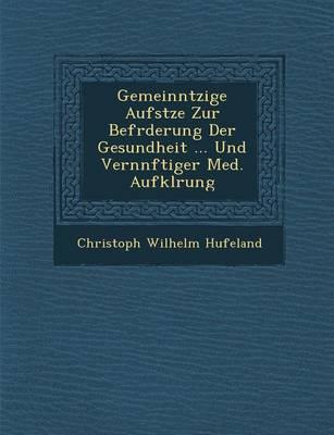 Gemeinn Tzige Aufs Tze Zur Bef Rderung Der Gesundheit ... Und Vern Nftiger Med. Aufkl Rung (Paperback)