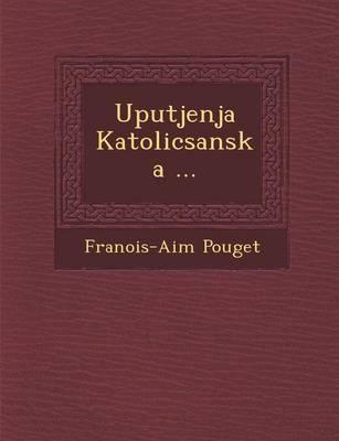 Uputjenja Katolicsanska ... (Paperback)