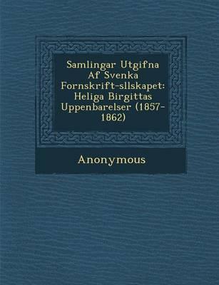 Samlingar Utgifna AF Svenka Fornskrift-S Llskapet: Heliga Birgittas Uppenbarelser (1857-1862) (Paperback)