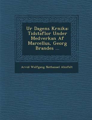Ur Dagens Kr Nika: Tidstaflor Under Medverkan AF Marcellus, Georg Brandes ... (Paperback)