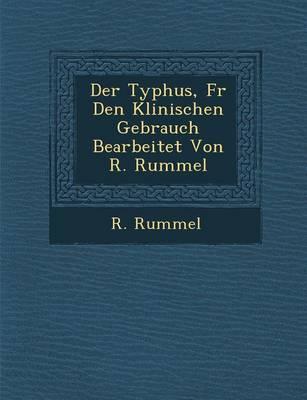 Der Typhus, Fur Den Klinischen Gebrauch Bearbeitet Von R. Rummel (Paperback)