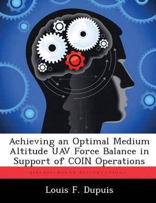 Achieving an Optimal Medium Altitude Uav Force Balance in Support of Coin Operations (Paperback)