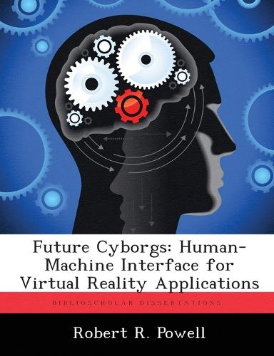 Future Cyborgs: Human-Machine Interface for Virtual Reality Applications (Paperback)
