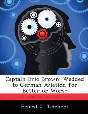 Captain Eric Brown: Wedded to German Aviation for Better or Worse (Paperback)