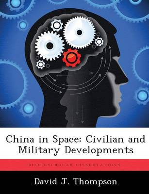 China in Space: Civilian and Military Developments (Paperback)