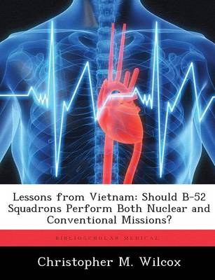 Lessons from Vietnam: Should B-52 Squadrons Perform Both Nuclear and Conventional Missions? (Paperback)