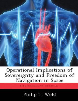 Operational Implications of Sovereignty and Freedom of Navigation in Space (Paperback)