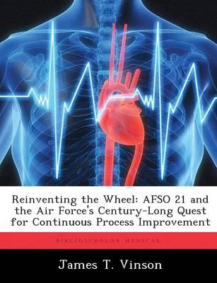Reinventing the Wheel: Afso 21 and the Air Force's Century-Long Quest for Continuous Process Improvement (Paperback)