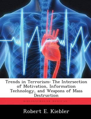 Trends in Terrorism: The Intersection of Motivation, Information Technology, and Weapons of Mass Destruction (Paperback)