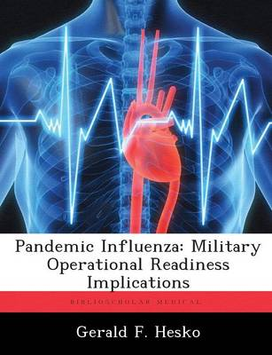 Pandemic Influenza: Military Operational Readiness Implications (Paperback)