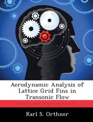 Aerodynamic Analysis of Lattice Grid Fins in Transonic Flow (Paperback)