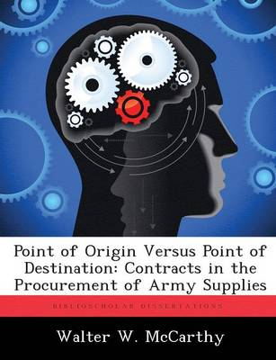 Point of Origin Versus Point of Destination: Contracts in the Procurement of Army Supplies (Paperback)