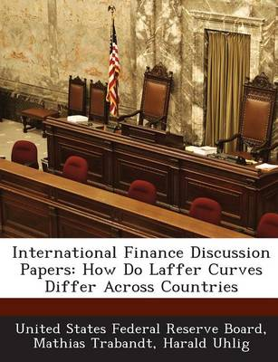 International Finance Discussion Papers: How Do Laffer Curves Differ Across Countries (Paperback)