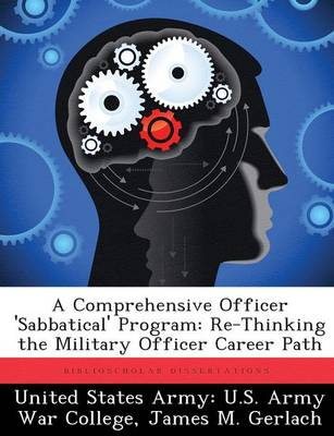 A Comprehensive Officer 'Sabbatical' Program: Re-Thinking the Military Officer Career Path (Paperback)