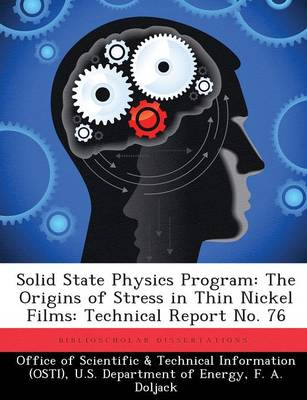 Solid State Physics Program: The Origins of Stress in Thin Nickel Films: Technical Report No. 76 (Paperback)