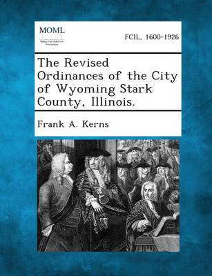 The Revised Ordinances of the City of Wyoming Stark County, Illinois. (Paperback)