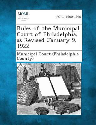 Rules of the Municipal Court of Philadelphia, as Revised January 9, 1922 (Paperback)