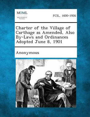 Charter of the Village of Carthage as Amended, Also By-Laws and Ordinances Adopted June 8, 1901 (Paperback)