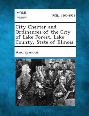 City Charter and Ordinances of the City of Lake Forest, Lake County, State of Illinois. (Paperback)