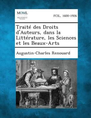 Traite Des Droits D'Auteurs, Dans La Litterature, Les Sciences Et Les Beaux-Arts (Paperback)