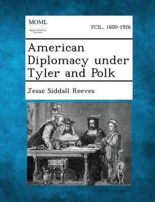 American Diplomacy Under Tyler and Polk (Paperback)