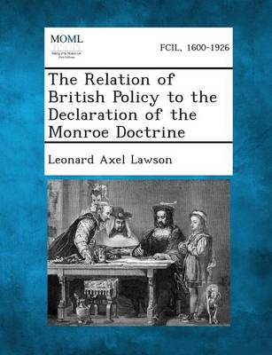 The Relation of British Policy to the Declaration of the Monroe Doctrine (Paperback)