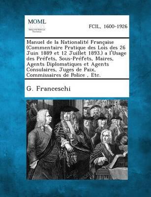 Manuel de La Nationalite Francaise (Commentaire Pratique Des Lois Des 26 Juin 1889 Et 12 Juillet 1893.) A L'Usage Des Prefets, Sous-Prefets, Maires (Paperback)