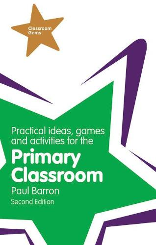 Practical Ideas, Games and Activities for the Primary Classroom - Classroom Gems (Paperback)