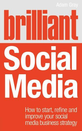 Brilliant Social Media: How to start, refine and improve your social business media strategy - Brilliant Business (Paperback)