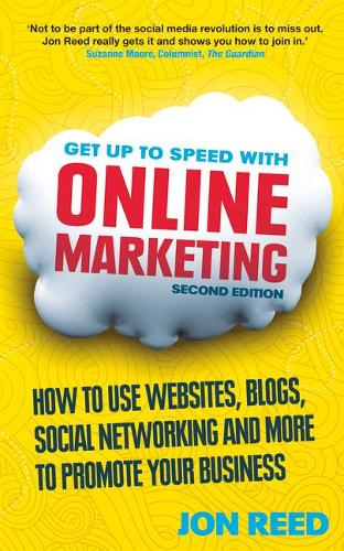 Get Up to Speed with Online Marketing: How to use websites, blogs, social networking and more to promote your business (Paperback)