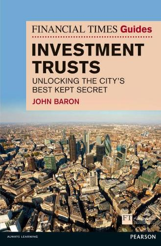 Financial Times Guide to Investment Trusts: Unlocking the City's Best Kept Secret - The FT Guides (Paperback)