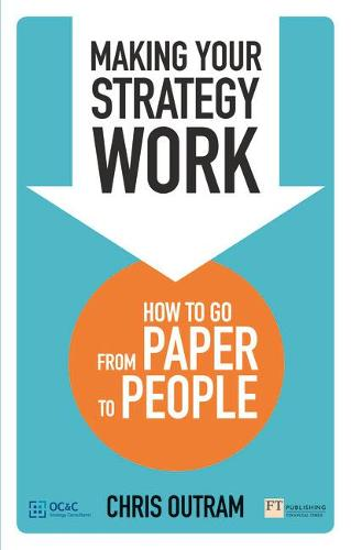 Making Your Strategy Work: How to Go From Paper to People (Paperback)