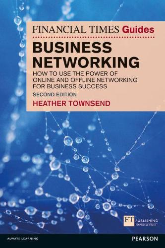 The Financial Times Guide to Business Networking: How to use the power of online and offline networking for business success - The FT Guides (Paperback)