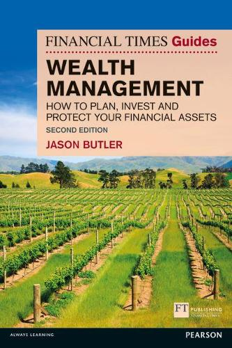 The Financial Times Guide to Wealth Management: How to plan, invest and protect your financial assets - The FT Guides (Paperback)