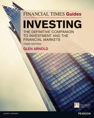 The Financial Times Guide to Investing: The Definitive Companion to Investment and the Financial Markets - The FT Guides (Paperback)