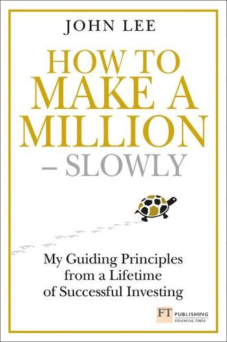 How to Make a Million - Slowly: My guiding principles from a lifetime of successful investing - Financial Times Series (Hardback)