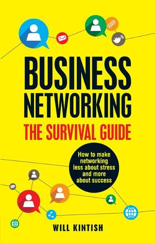 Business Networking - The Survival Guide: How to make networking less about stress and more about success (Paperback)
