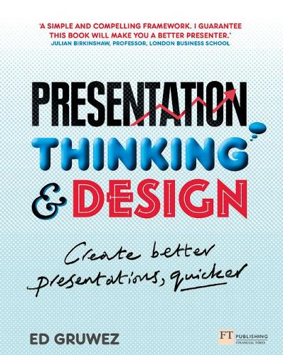 Presentation Thinking and Design: Create Better Presentations, Quicker (Paperback)