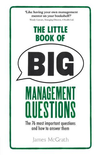 The Little Book of Big Management Questions: The 76 most important questions and how to answer them (Paperback)