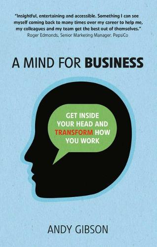 A Mind for Business: Get inside your head to transform how you work (Paperback)