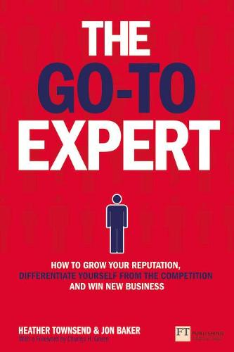 The Go-To Expert: How to Grow Your Reputation, Differentiate Yourself From the Competition and Win New Business (Paperback)