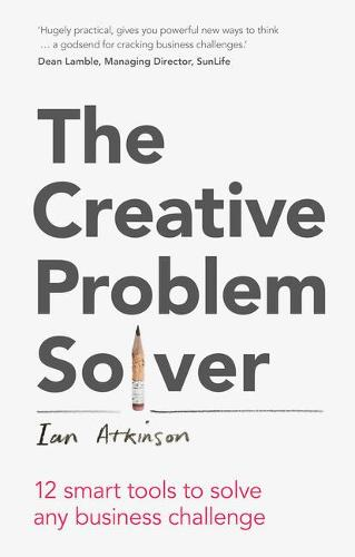 The Creative Problem Solver: 12 smart problem-solving tools to solve any business challenge (Paperback)