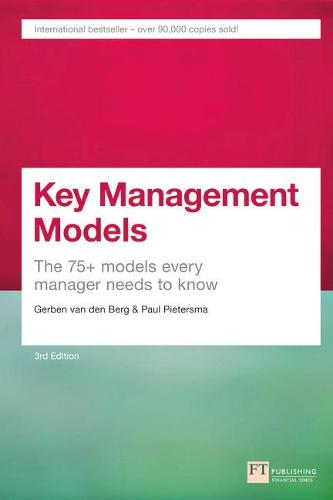 Key Management Models, 3rd Edition: The 75+ Models Every Manager Needs to Know (Paperback)