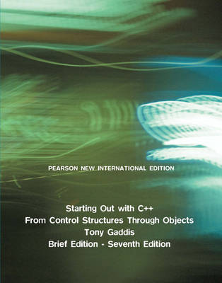 Starting Out with C++: Pearson New International Edition: From Control Structures through Objects, Brief Edition