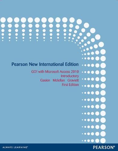 GO! with Microsoft Access 2010 Introductory: Pearson New International Edition