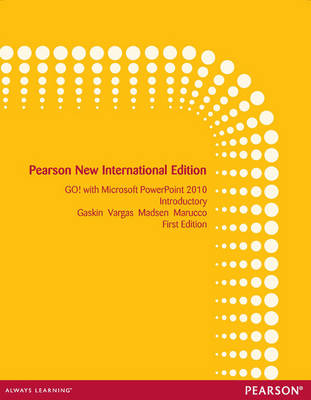 GO! with Microsoft PowerPoint 2010 Introductory: Pearson New International Edition