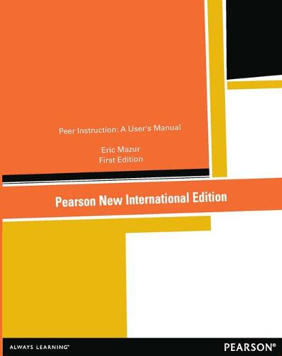 Peer Instruction: Pearson New International Edition: A User's Manual