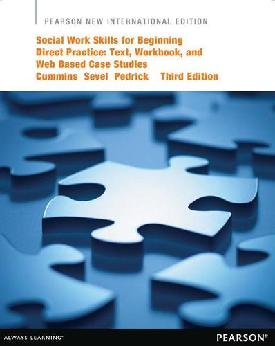 Social Work Skills for Beginning Direct Practice: Pearson New International Edition: Text, Workbook, and Interactive Web Based Case Studies (Paperback)