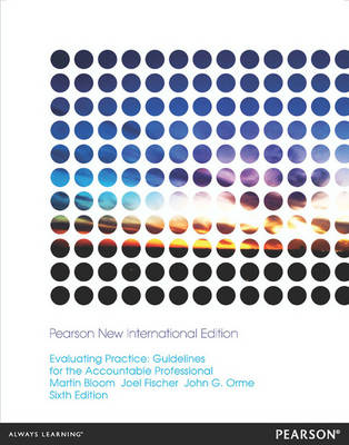 Evaluating Practice: Pearson New International Edition: Guidelines for the Accountable Professional